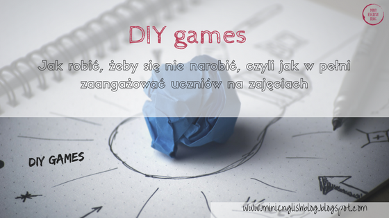 DIY games. Jak robić, żeby się nie narobić i w pełni zaangażować uczniów?