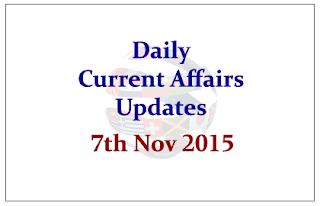 Daily Current Affairs Updates – 7th November 2015