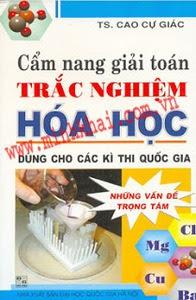 Cẩm Nang Giải Toán Trắc Nghiệm Hóa Học Dùng Cho Các Kì Thi Quốc Gia