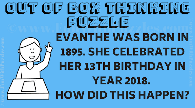 Evanthe was born in 1895. She celebrated her 13th birthday in year 2018. How did this happen?