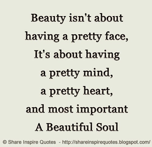 Quotes On Beautiful Face And Heart: Beauty Isn't About Having A Pretty Face, It's About Having