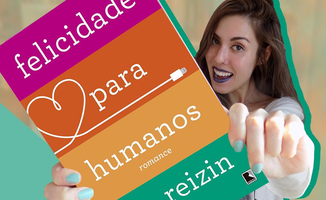 Resenha: Felicidade Para Humanos, de P.Z. Reizin | Livros