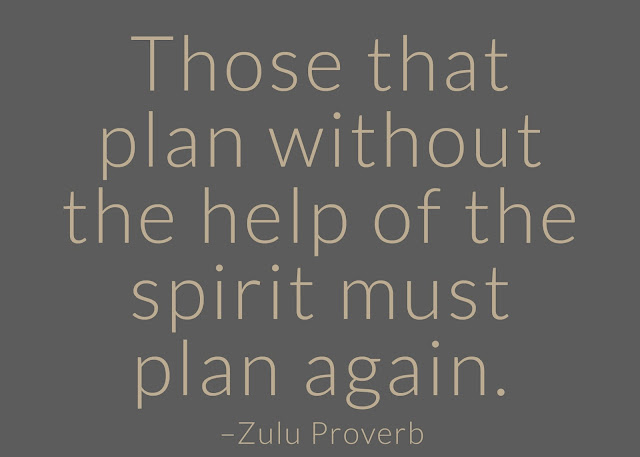Those that plan without the help of the spirit must plan again. ~ Having Faith Zulu African Proverb