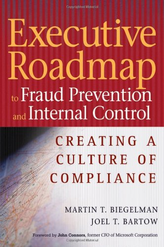 Executive Roadmap to Fraud Prevention and Internal Controls  Creating a Culture of Compliance by Martin T. Biegelman and Joel T. Bartow