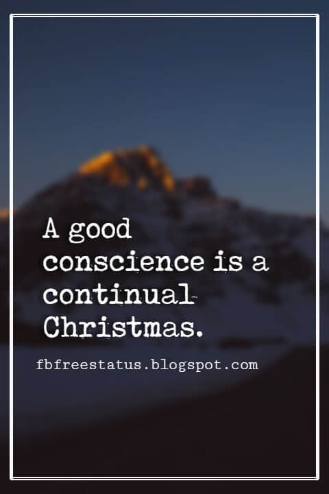 Christmas Quotes And Sayings, A good conscience is a continual Christmas. -Benjamin Franklin