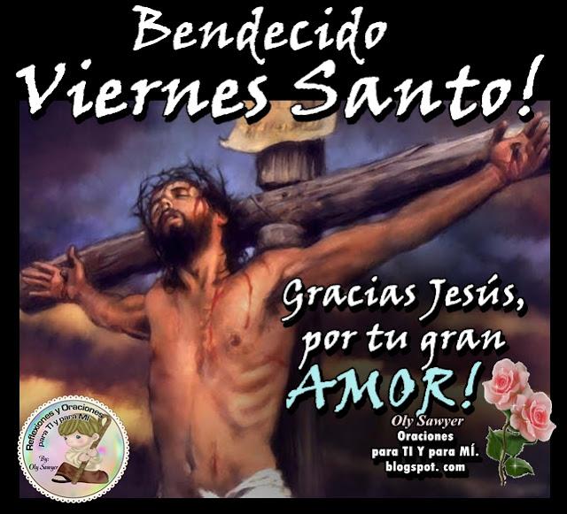 BENDECIDO VIERNES SANTO !  Gracias Jesús, por tu gran AMOR!