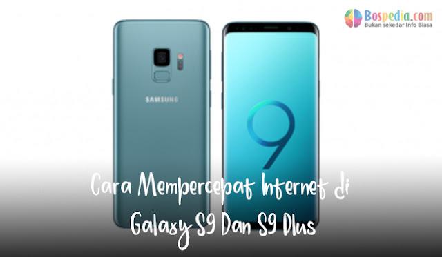 Anda mungkin telah memperhatikan bahwa kecepatan internet Anda lambat dari smartphone And Cara Mempercepat Internet di Galaxy S9 Dan S9 Plus