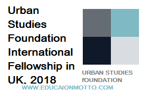 Urban Studies Foundation International Fellowship, Scholarship, UK, International, Description, Eligibility Criteria, Method of Application, Application Deadline,