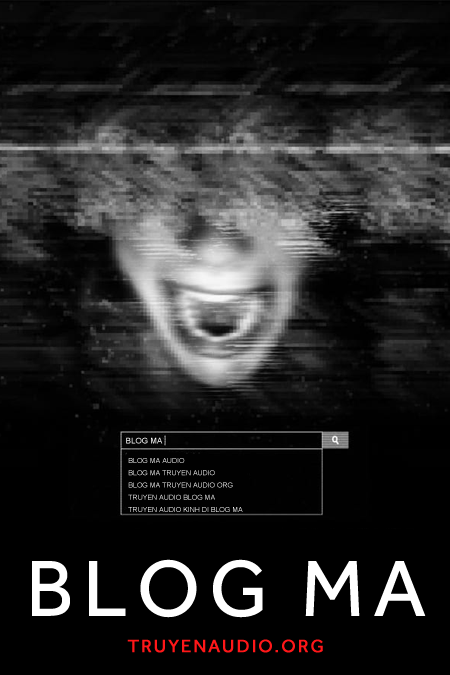Truyện Audio Ma Kinh dị rùng rợn cực hay: Blog Ma
