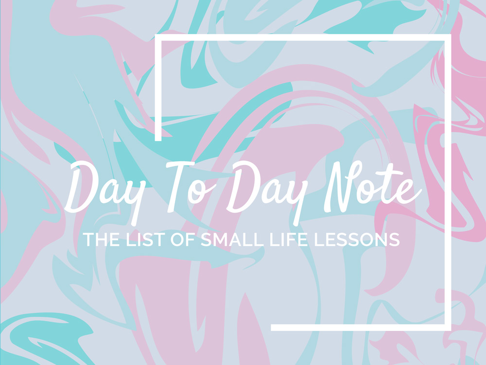 #DayToDayNote is the list of small life lessons by Natalia Kolodiazna