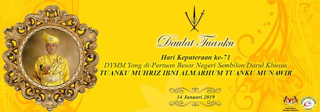Daulat Tuanku, Tuanku Muhriz ibni Almarhum Tuanku Munawir, DYMM Yang Di-Pertuan Besar Negeri Sembilan, Hari Keputeraan Tuanku Muhriz yang ke-71, 14 Januari 2019, Cuti Umum 14 Januari
