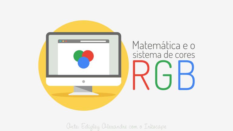 A Matemática e o sistema de cores RGB