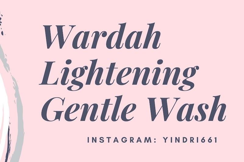[REVIEW] WARDAH LIGHTENING GENTLE WASH
