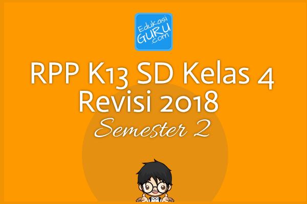 RPP K13 SD Kelas 4 Revisi 2018  Semester 2