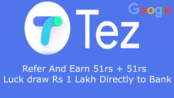 Tez Refer And Earn 51rs + 51rs + Luck draw Rs 1 Lakh Using Tez Payments App by Google