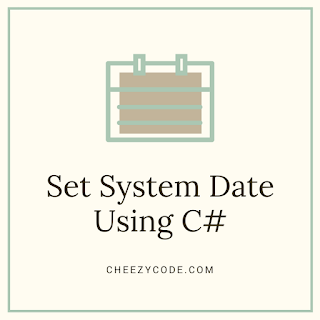 cheezycode-set-system-date-csharp