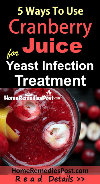 Cranberry Juice For Yeast Infection, Cranberry Juice and Yeast Infection, How To Get Rid Of Yeast Infection, Home Remedies For Yeast Infection, Vaginal yeast Infection, How To Use Cranberry Juice For Yeast Infection, Is Cranberry Juice Good For Yeast Infection