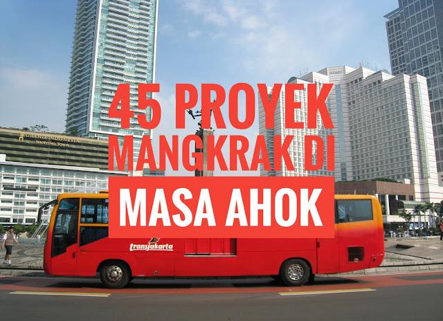 45 Proyek Mangkrak atau Bermasalah Pada Masa Ahok