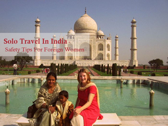 Solo Travel In India ? Safety Tips For Foreign Women