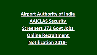 Airport Authority of India AAICLAS Security Screeners 372 Govt Jobs Online Recruitment Notification 2018-Physical Tests