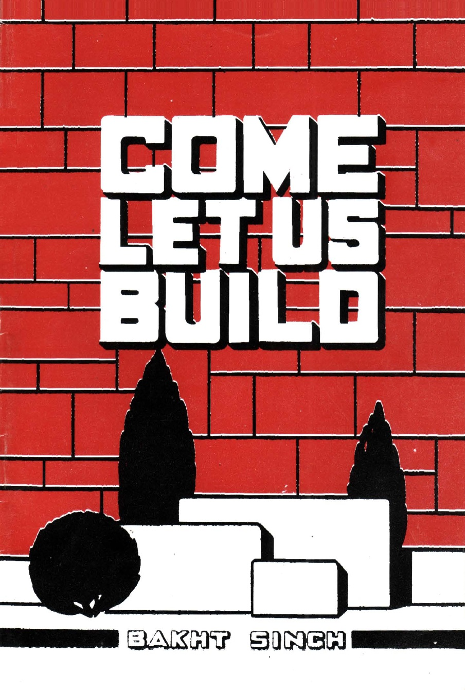 Bakht Singh-Come Let Us Build-
