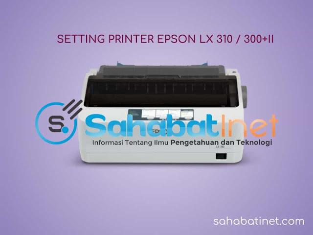 Cara Memperjelas Hasil Cetakan Printer Dot Matrix Epson LX 310 / LX 300+ii