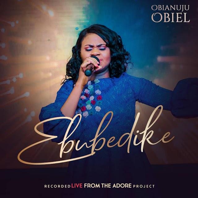 #Music + Lyrics: Obianuju Obiel – Ebubedike | @ObianujuObiel