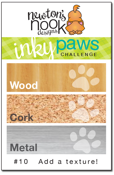 Inky Paws Challenge #10 - Wood, Cork, Metal | Newton's Nook Designs