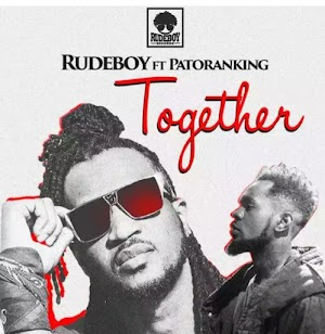Download : Together by Rudeboy Ft. Patoranking