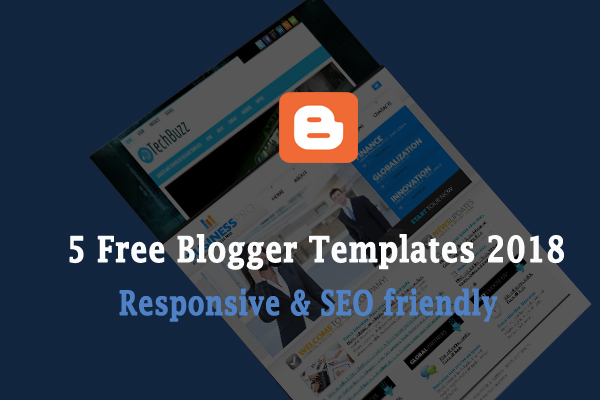 Top 5 Free Blogger Templates 2018 Very Responsive And Seo Friendly