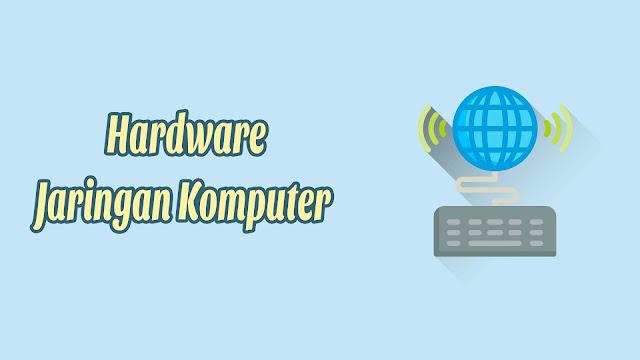 Hardware Jaringan Komputer