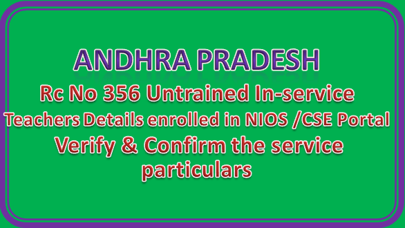 Rc No 356 Untrained In-service Teachers Details enrolled in NIOS /CSE Portal — Verify & Confirm the service particulars