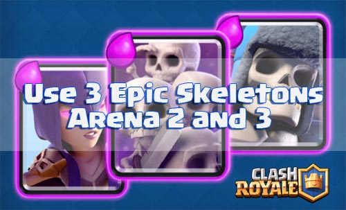 Strategi Serangan 3 Kartu Epic Skeleton Arena 2 dan 3 Clash Royale