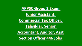 APPSC Group 2 Exam Junior Assistant, Commercial Tax Officer, Tahsildar, Senior Accountant, Auditor, Asst Section Officer 446 Jobs