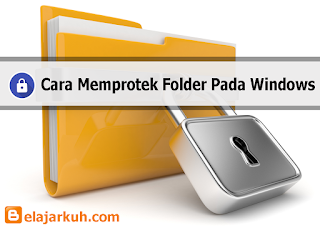 Cara Memprotek Folder Pada Windows