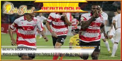 Madura United Menggasak Semen Padang 6-0 Di Pekan Ke-11 Liga 1.