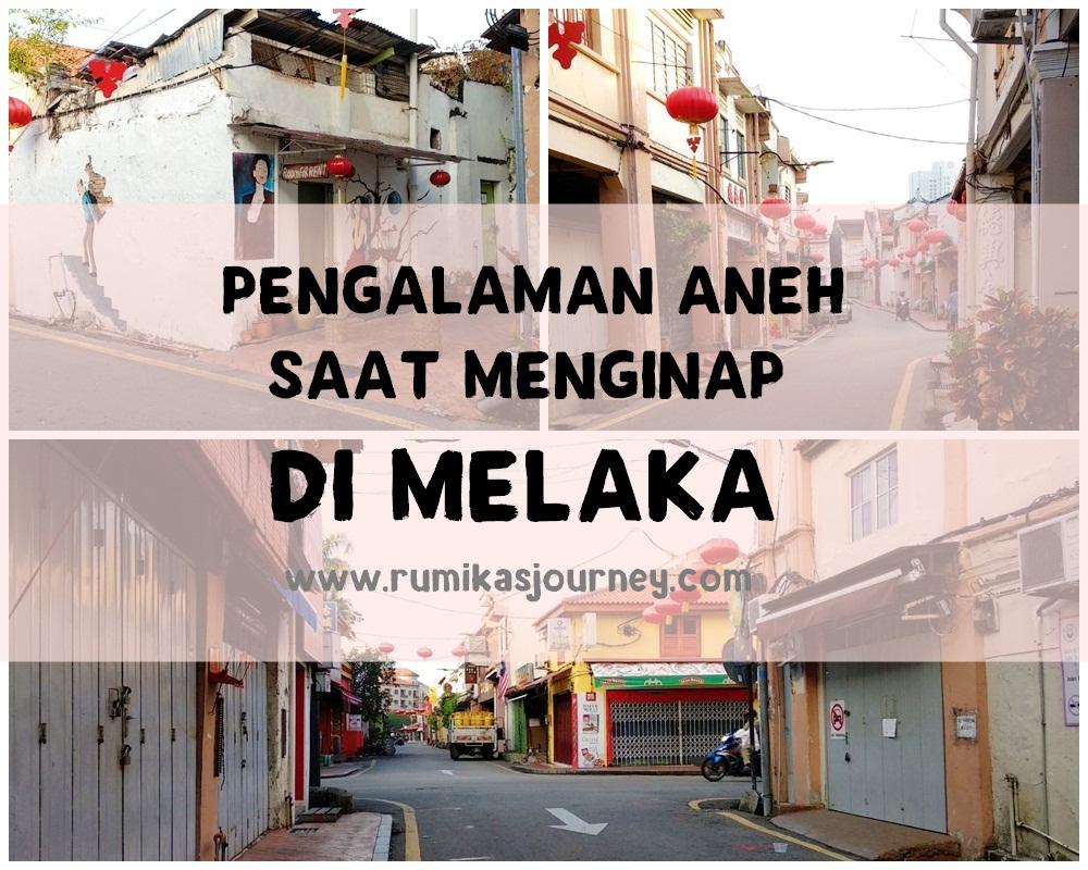 Pengalaman Aneh Saat Menginap Di Melaka Rumika S Journey
