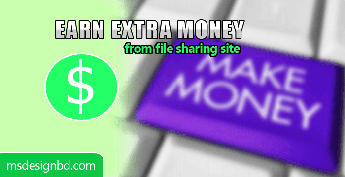 How to Earn Extra Money from File Sharing site [Complete Guide]