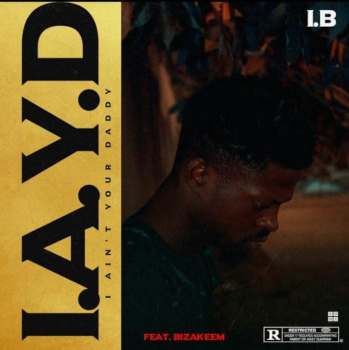 I.B ft Bizakeem -I.A.Y.D