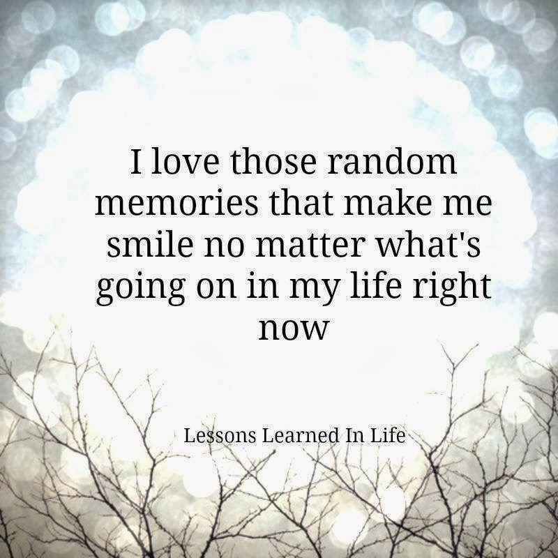 Pictures Make Memories Quotes: I Love Those Random Memories That Make Me Smile No Matter