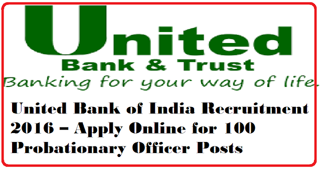 United Bank of India Recruitment 2016 – Apply Online for 100 Probationary Officer Posts/2016/07/united-bank-of-india-recruitment-2016-apply-online-for-100-probationary-officers.html