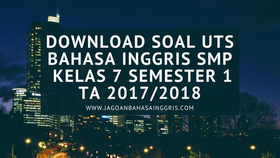 Download Soal UTS Bahasa Inggris SMP Kelas 7 Semester 1 TA 2017/2018