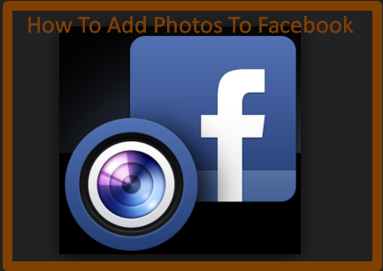 How To Add Photos To Facebook