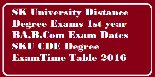 SK University CDE Degree 1st year Exam Dates 2016 BA B.Sc B.Com Schedule http://www.skuniversity.org/ : SKU CDE Dates 2016 BA B.Com B.Sc 1st year Sri Krishnadevaraya University Exam officials has been released distance Degree Exam Time Table 2016. SKU BA first year Exam Time Table 2016, SKU BSC first year Exam Time Table 2016, SK University B.Com first year Exam Time Table 2016, SK University BLISc 1st year Exam Time Table 2016, SKU BBM PGDCA 1st year Exam Time Table 2016.