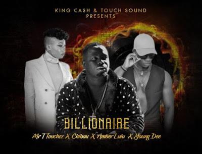 Mr T touchez Ft. Chibau, Yound Dee & Amber Lulu - Billionaire
