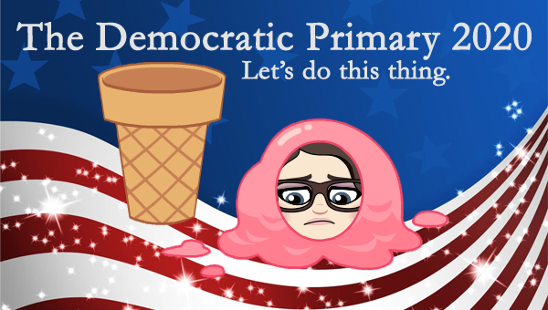 image of a cartoon version of me in which my sad face is in the middle of a scoop of pink ice cream which has fallen off its cone, pictured in front of a patriotic stars-and-stripes graphic, to which I've added text reading: 'The Democratic Primary 2020: Let's do this thing.'