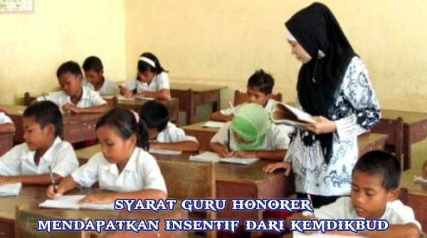 Syarat guru honorer mendapatkan insentif dari Kemdikbud