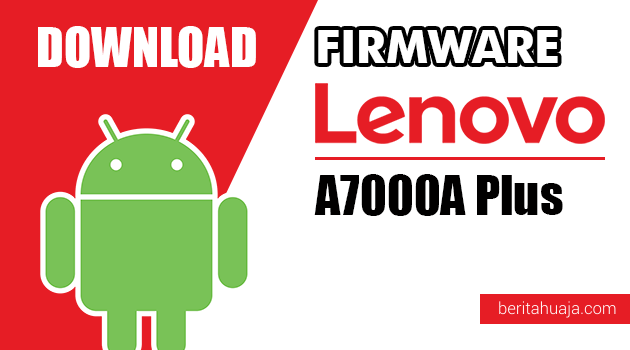 Download Firmware / Stock ROM Lenovo A7000A Plus All Versions