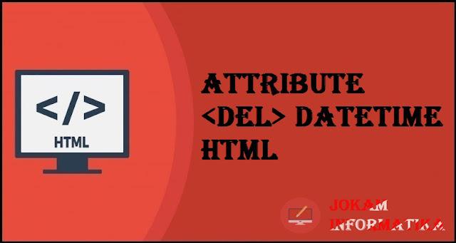 Tagging <del> Datetime Attribute Pada Bahasa Pemrograman HTML - JOKAM INFORMATIKA
