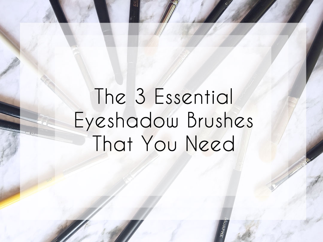 The 3 Essential Eyeshadow Brushes That You Need